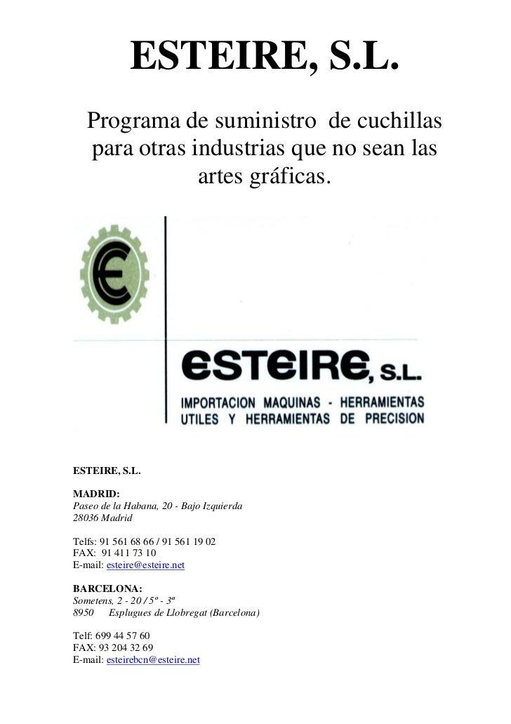 ESTEIRE, S.L.   Programa de suministro de cuchillas   para otras industrias que no sean las               artes gráficas.E...