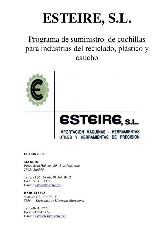ESTEIRE, S.L. Programa de suministro de cuchillas para industrias del reciclado, plástico y caucho ESTEIRE, S.L. MADRID: P...