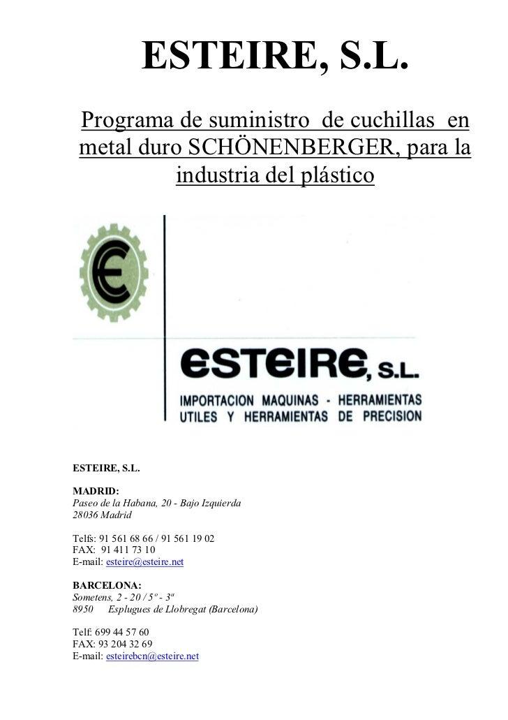 ESTEIRE, S.L. Programa de suministro de cuchillas en metal duro SCHÖNENBERGER, para la          industria del plásticoESTE...