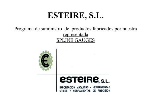 ESTEIRE, S.L. Programa de suministro de productos fabricados por nuestra representada SPLINE GAUGES