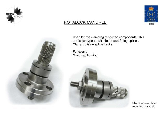 ROTALOCK MANDREL. Used for the clamping of splined components. This particular type is suitable for side fitting splines. ...
