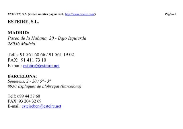 ESTEIRE, S.L. (visiten nuestra página web: http://www.esteire.com/) Página 2 ESTEIRE, S.L. MADRID: Paseo de la Habana, 20 ...