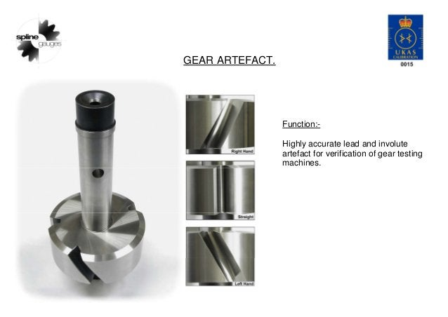 GEAR ARTEFACT. Function:- Highly accurate lead and involute artefact for verification of gear testing machines.