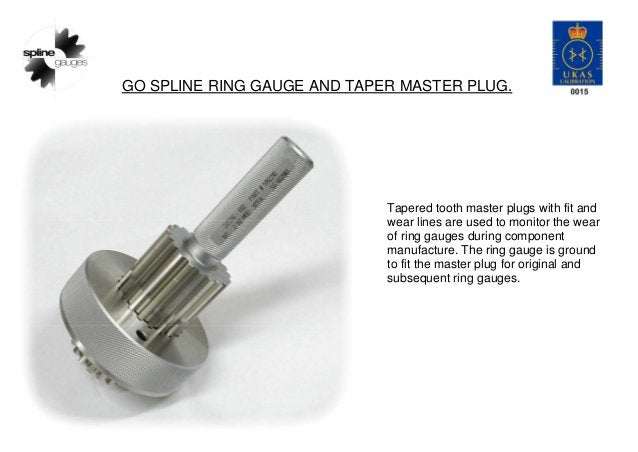 GO SPLINE RING GAUGE AND TAPER MASTER PLUG. Tapered tooth master plugs with fit and wear lines are used to monitor the wea...