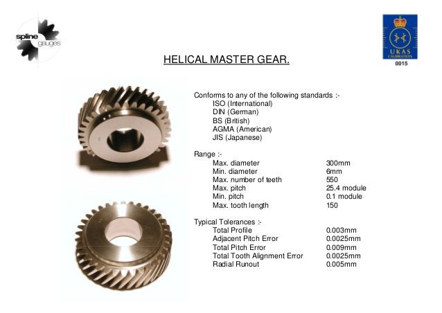 HELICAL MASTER GEAR. Conforms to any of the following standards :- ISO (International) DIN (German) BS (British) AGMA (Ame...