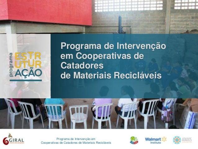 Programa de Intervenção em Cooperativas de Catadores de Materiais Recicláveis Programa de Intervenção em Cooperativas de C...