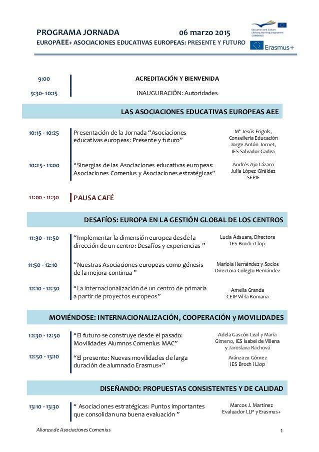 PROGRAMA JORNADA 06 marzo 2015 EUROPAEE+ ASOCIACIONES EDUCATIVAS EUROPEAS: PRESENTE Y FUTURO Alianza de Asociaciones Comen...