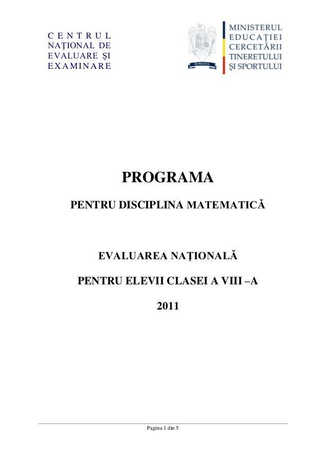 Pagina 1 din 5 PROGRAMA PENTRU DISCIPLINA MATEMATICĂ EVALUAREA NAŢIONALĂ PENTRU ELEVII CLASEI A VIII –A 2011 C E N T R U L...