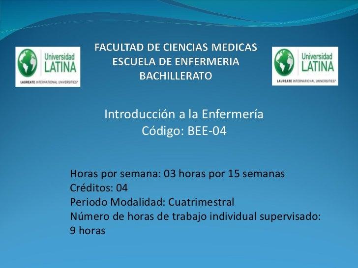 Introducción a la Enfermería Código: BEE-04 Horas por semana: 03 horas por 15 semanas Créditos: 04 Periodo Modalidad: Cuat...