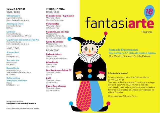 Festas de EncerramentoPré-escolar e 1.º Ciclo do Ensino Básico20 a 27 maio | Cineteatro S. João, PalmelaO Fantasiarte é ma...