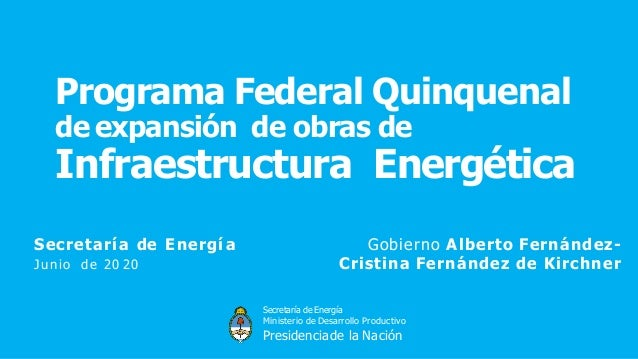 Secretaría de Energía Ministerio de Desarrollo Productivo Presidenciade la Nación Programa Federal Quinquenal de expansión...