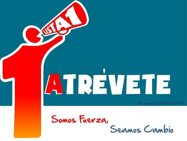 AATREVETE             Programa FEPUCV 2013Somos Fuerza,                Seamos Cambio