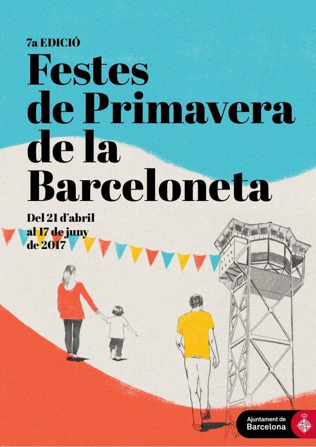 Festes de Primavera de la BarcelonetaDel 21 d'abril al 17 de juny de 2017 7a EDICIÓ 1