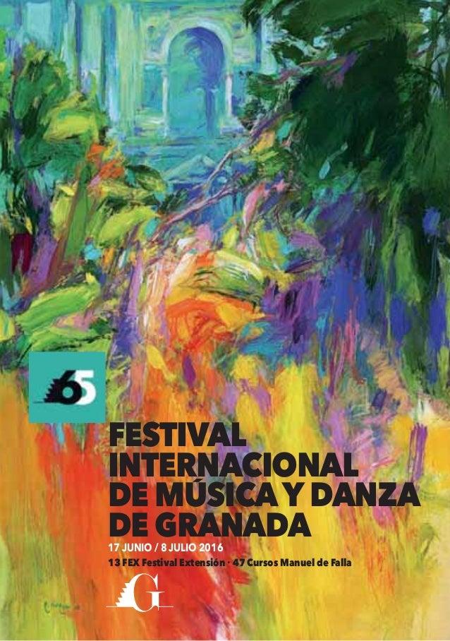 FESTIVAL INTERNACIONAL DE MUSICAYDANZA DE GRANADA17 JUNIO / 8 JULIO 2016 13 FEX Festival Extensión 47 Cursos Manuel de Fal...