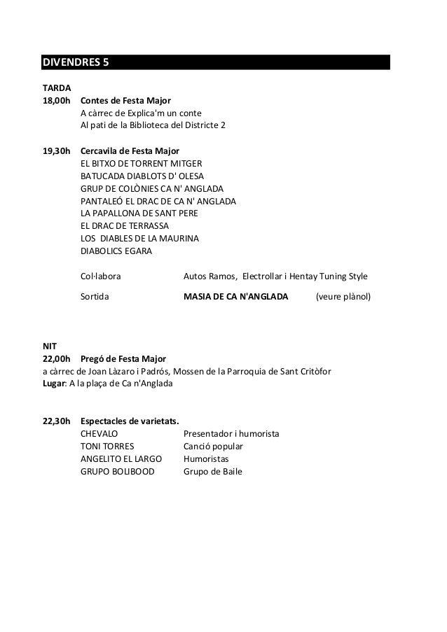 DIVENDRES 5 TARDA 18,00h Contes de Festa Major A càrrec de Explica'm un conte Al pati de la Biblioteca del Districte 2 19,...