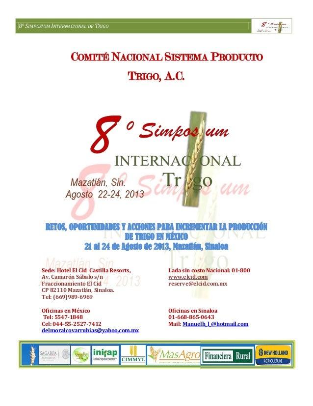 8° SIMPOSIUM INTERNACIONAL DE TRIGO COMITÉ NACIONAL SISTEMA PRODUCTO TRIGO, A.C. RETOS, OPORTUNIDADES Y ACCIONES PARA INCR...