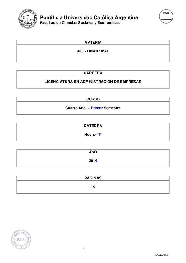 Pontificia Universidad Católica Argentina Facultad de Ciencias Sociales y Económicas 1 SALEVSKY MATERIA 485 - FINANZAS II ...