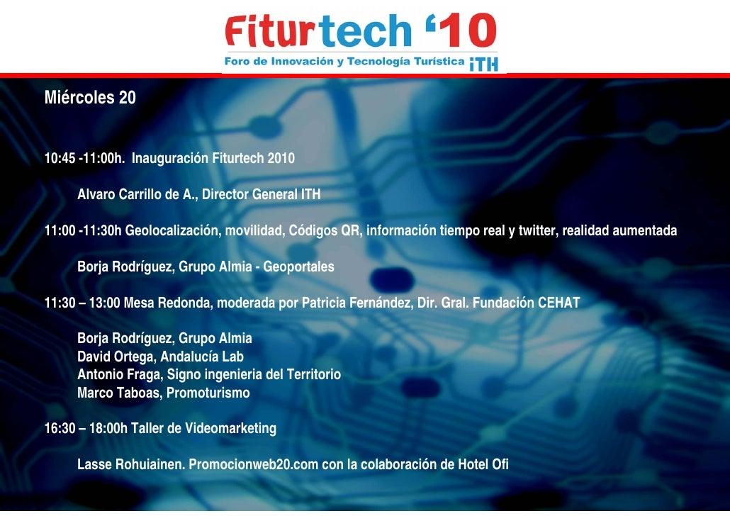 Miércoles 20   10:45 -11:00h. Inauguración Fiturtech 2010       Alvaro Carrillo de A., Director General ITH  11:00 -11:30h...