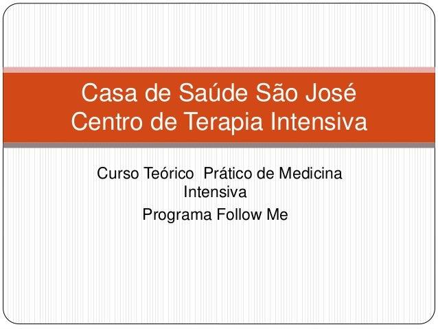 Curso Teórico Prático de Medicina Intensiva Programa Follow Me Casa de Saúde São José Centro de Terapia Intensiva