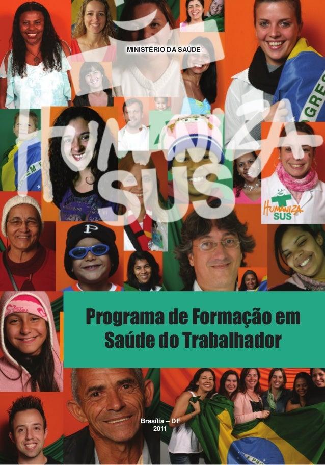 Programa de Formação em Saúde do Trabalhador    MINISTÉRIO DA SAÚDEPrograma de Formação em  Saúde do Trabalhador       Bra...