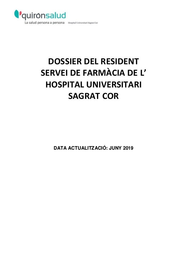DOSSIER DEL RESIDENT SERVEI DE FARMÀCIA DE L' HOSPITAL UNIVERSITARI SAGRAT COR DATA ACTUALITZACIÓ: JUNY 2019