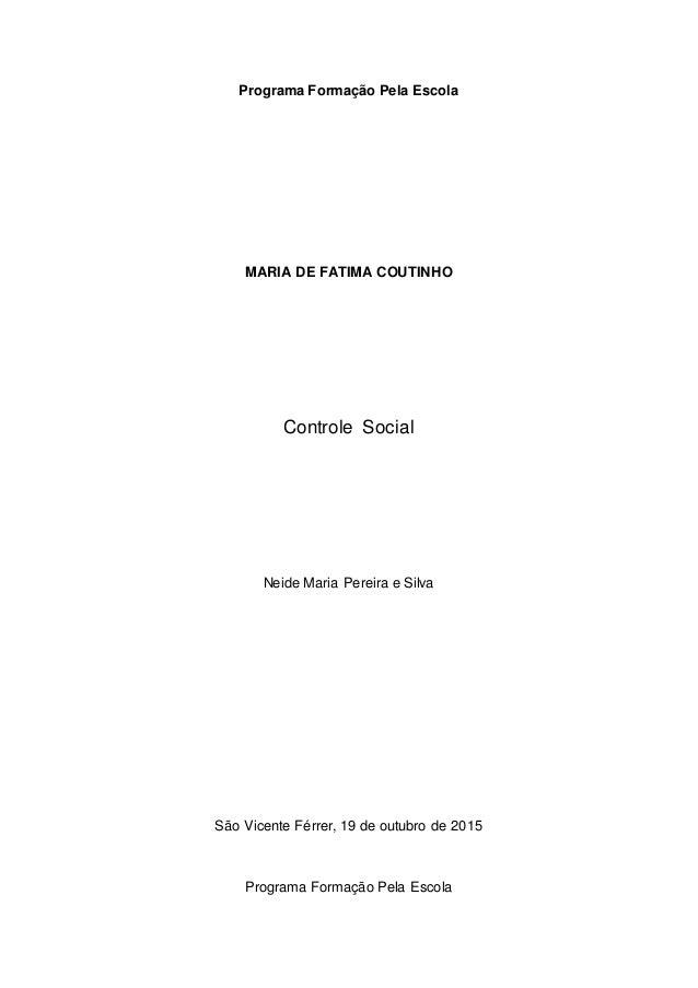 Programa Formação Pela Escola MARIA DE FATIMA COUTINHO Controle Social Neide Maria Pereira e Silva São Vicente Férrer, 19 ...