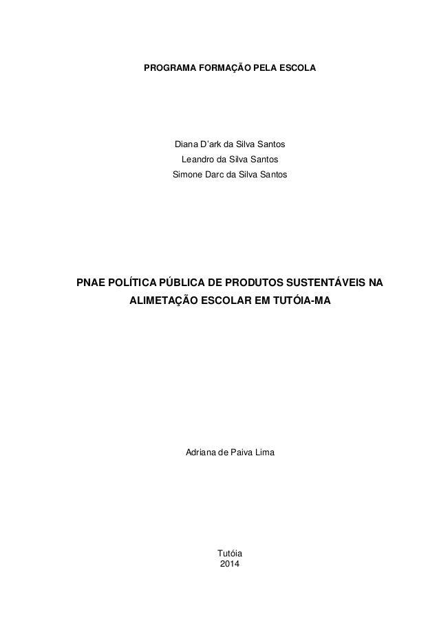 PROGRAMA FORMAÇÃO PELA ESCOLA  Diana D'ark da Silva Santos  Leandro da Silva Santos  Simone Darc da Silva Santos  PNAE POL...
