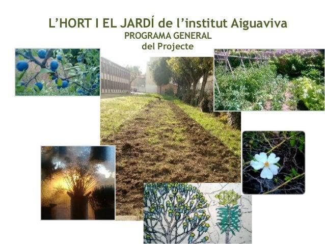 L'HORT I EL JARDÍ de l'institut Aiguaviva PROGRAMA GENERAL del Projecte