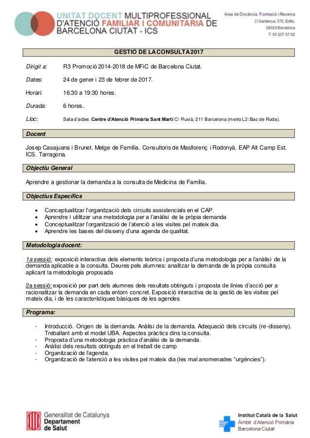 GESTIÓ DE LACONSULTA2017 Dirigit a: R3 Promoció 2014-2018 de MFiC de Barcelona Ciutat. Dates: 24 de gener i 23 de febrer d...