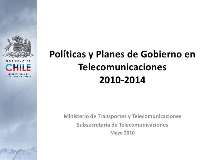 Políticas y Planes de Gobierno en        Telecomunicaciones              2010-2014      Ministerio de Transportes y Teleco...
