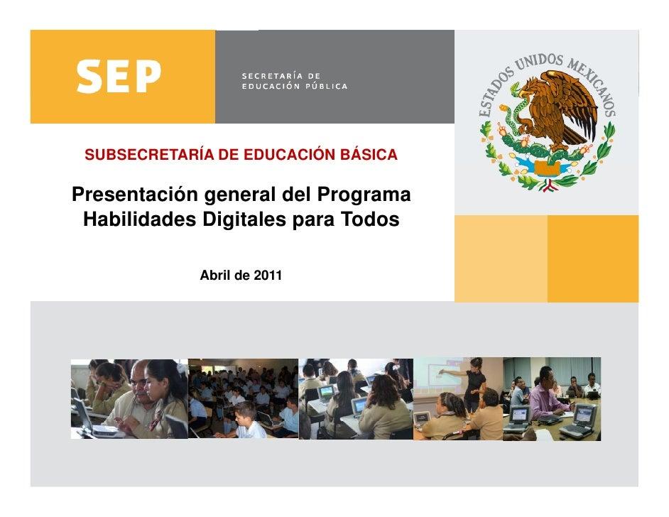 SUBSECRETARÍA DE EDUCACIÓN BÁSICA     Presentación general del Programa      Habilidades Digitales para Todos             ...