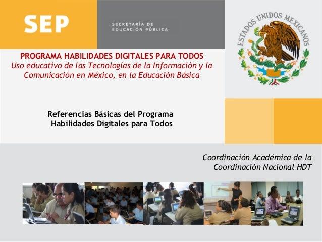 PROGRAMA HABILIDADES DIGITALES PARA TODOS Uso educativo de las Tecnologías de la Información y la Comunicación en México, ...