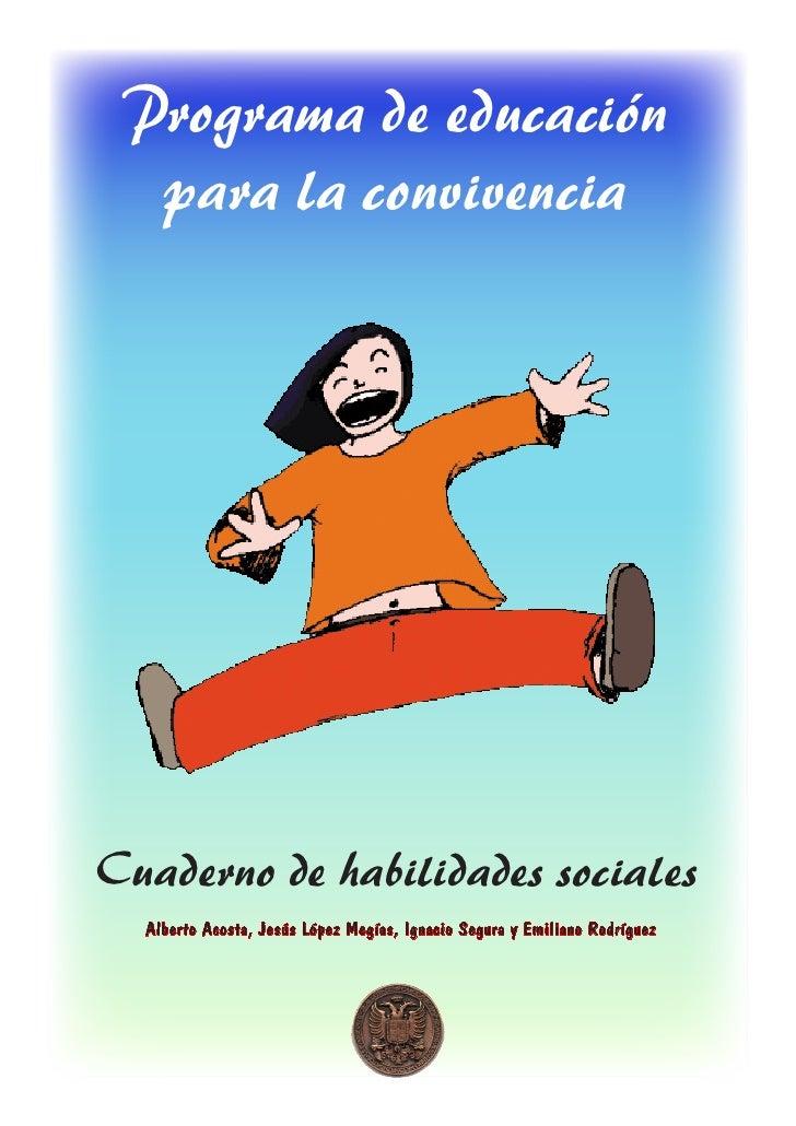 Programa de educación  para la convivenciaCuaderno de habilidades sociales  Alberto Acosta, Jesús López Megías, Ignacio Se...