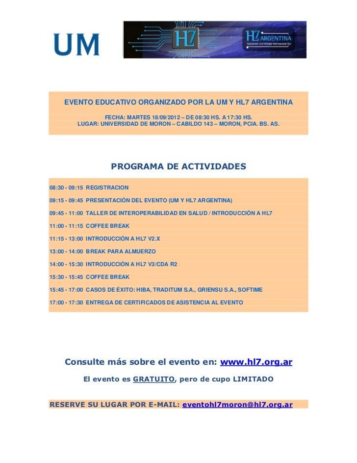 EVENTO EDUCATIVO ORGANIZADO POR LA UM Y HL7 ARGENTINA                 FECHA: MARTES 18/09/2012 – DE 08:30 HS. A 17:30 HS. ...