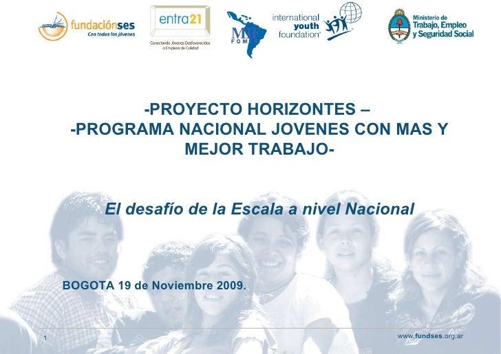-PROYECTO HORIZONTES –  -PROGRAMA NACIONAL JOVENES CON MAS Y MEJOR TRABAJO- El desafío de la Escala a nivel Nacional BOGOT...