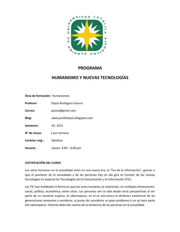PROGRAMA                    HUMANISMO Y NUEVAS TECNOLOGÍASÁrea de formación: HumanismosProfesor:          Elquis Rodríguez...