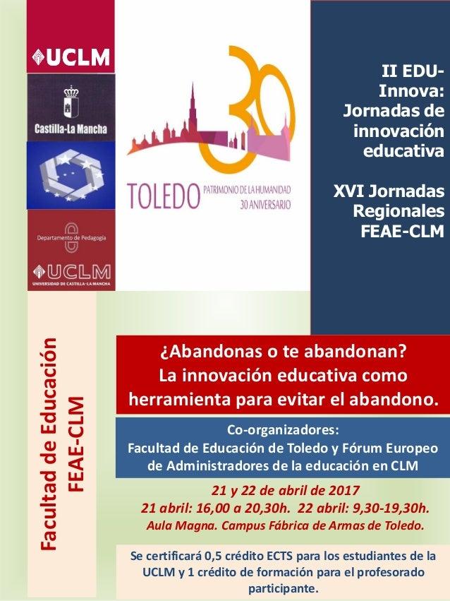 II EDU- Innova: Jornadas de innovación educativa XVI Jornadas Regionales FEAE-CLM FacultaddeEducación FEAE-CLM ¿Abandonas ...