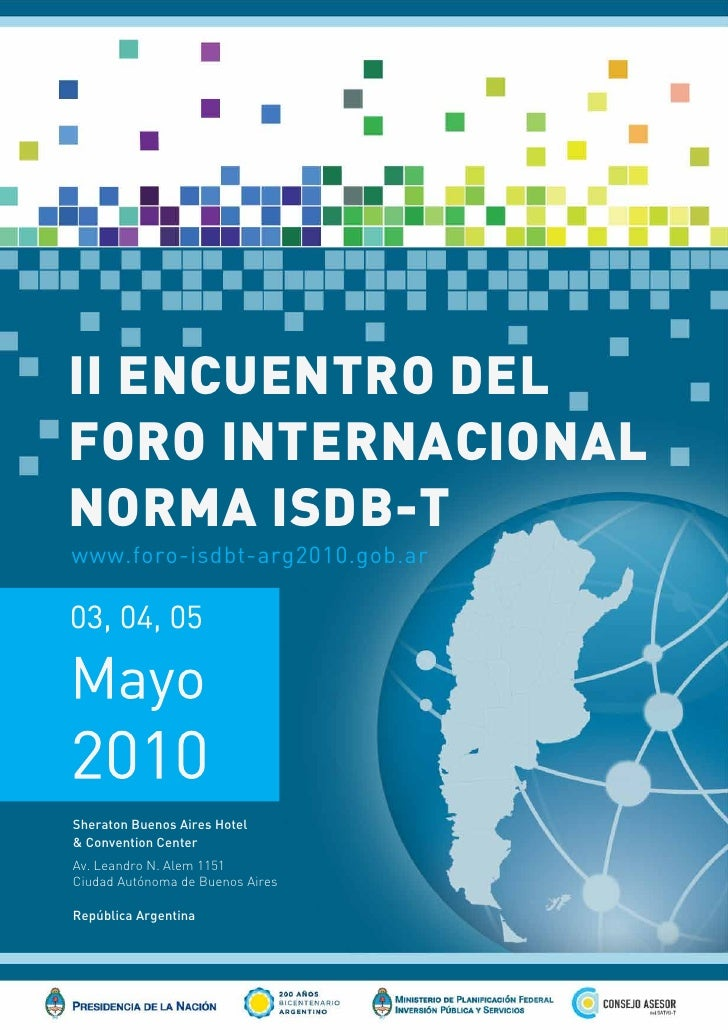 II ENCUENTRO DEL FORO INTERNACIONAL NORMA ISDB-T www.foro-isdbt-arg2010.gob.ar     Sheraton Buenos Aires Hotel & Conventio...
