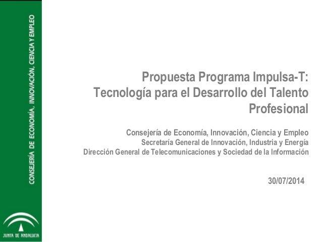 Propuesta Programa Impulsa-T: Tecnología para el Desarrollo del Talento Profesional Consejería de Economía, Innovación, Ci...