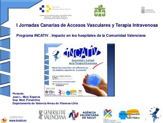 www.incativ.es23/04/20131INCATIVPrograma INCATIV . Impacto en los hospitales de la Comunidad ValencianaPonente:José L. Mic...