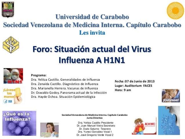 Foro: Situación actual del VirusInfluenza A H1N1Sociedad Venezolana de Medicina Interna. Capítulo CaraboboJunta DirectivaU...