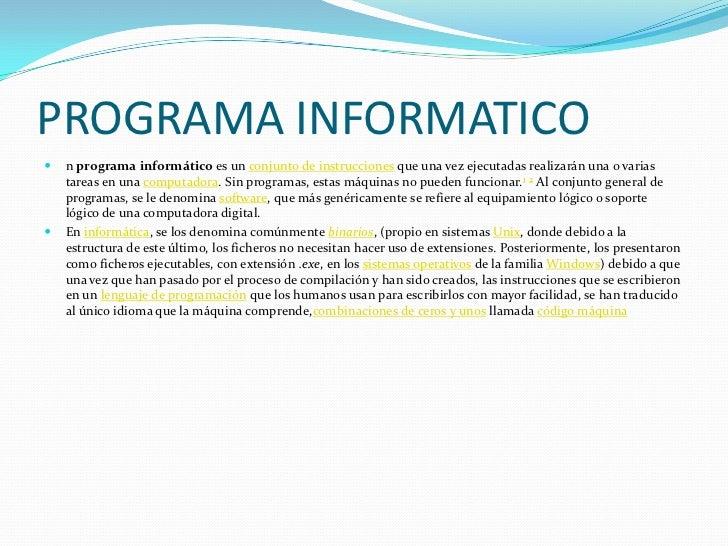 PROGRAMA INFORMATICO   n programa informático es un conjunto de instrucciones que una vez ejecutadas realizarán una o var...