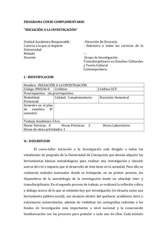 """PROGRAMA CURSO COMPLEMENTARIO """"INICIACIÓN A LA INVESTIGACIÓN"""" Unidad Académica Responsable Carrera a la que se imparte Uni..."""