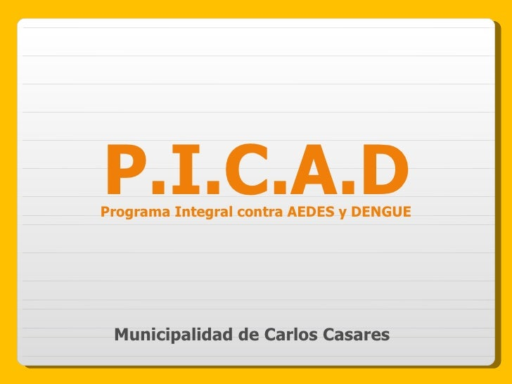 Municipalidad de Carlos Casares P.I.C.A.D Programa Integral contra AEDES y DENGUE