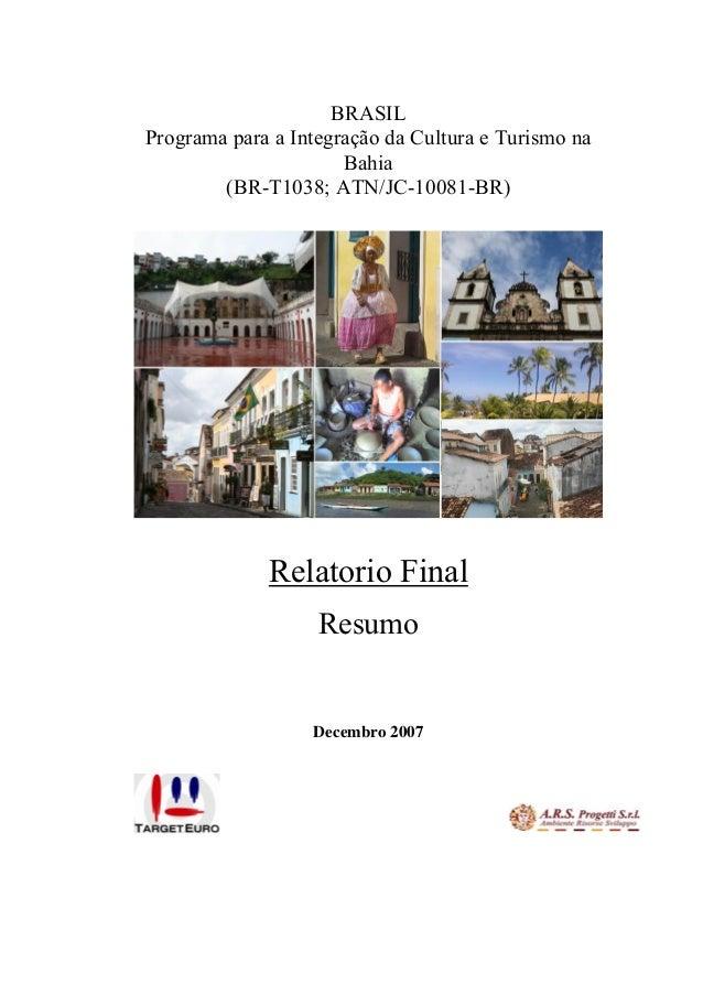 BRASIL Programa para a Integração da Cultura e Turismo na Bahia (BR-T1038; ATN/JC-10081-BR) Relatorio Final Resumo Decembr...