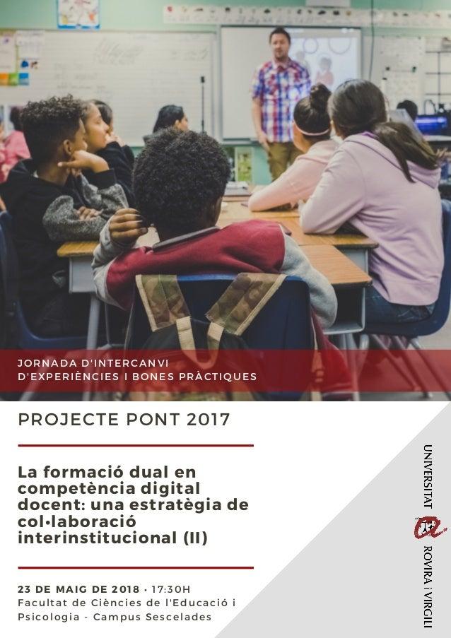 La formació dual en competència digital docent: una estratègia de col•laboració interinstitucional (II) 23 DE MAIG DE 2018...
