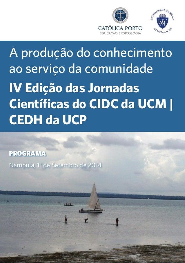PROGRAMA Nampula, 11 de Setembro de 2014 A produção do conhecimento ao serviço da comunidade IV Edição das Jornadas Cientí...
