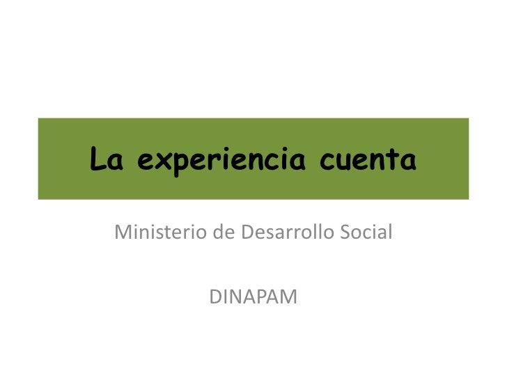 La experiencia cuenta<br />Ministerio de Desarrollo Social<br />DINAPAM<br />