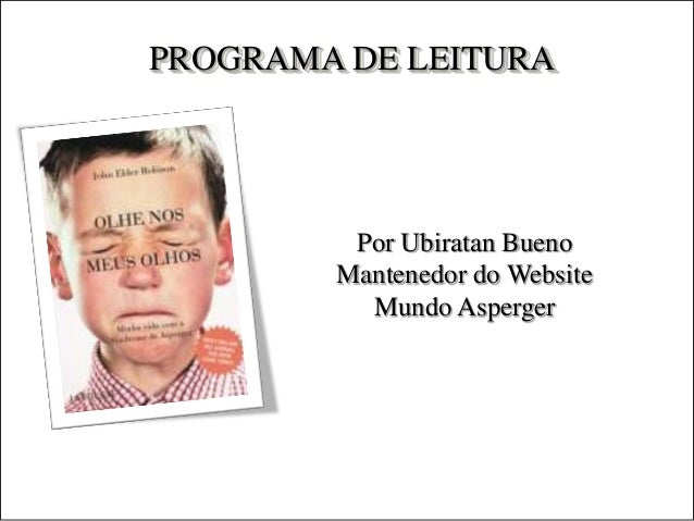 PROGRAMA DE LEITURAPor Ubiratan BuenoMantenedor do WebsiteMundo Asperger