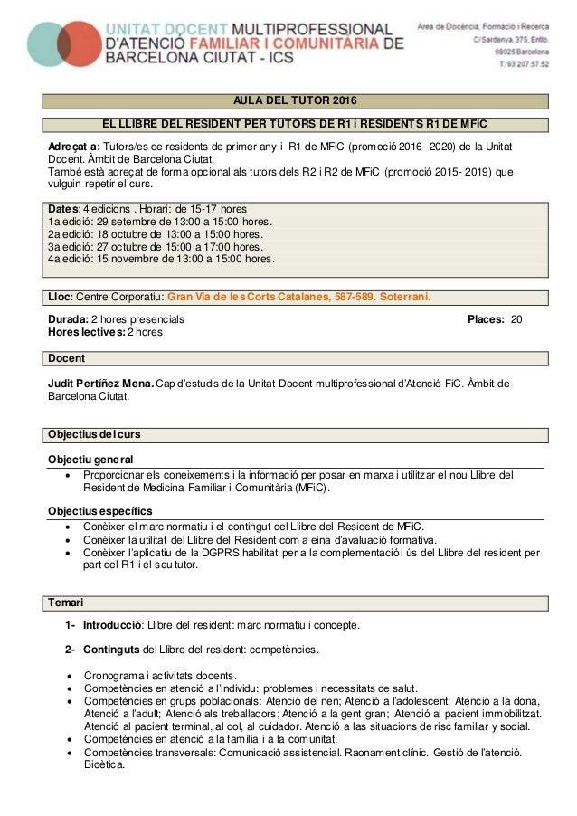 AULA DEL TUTOR 2016 EL LLIBRE DEL RESIDENT PER TUTORS DE R1 i RESIDENTS R1 DE MFiC Adreçat a: Tutors/es de residents de pr...